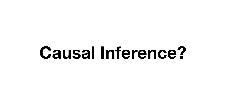ทำไมถึงต้องใช้ Causal Inference